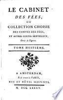 Le cabinet des fées, ou, Collection choisie des contes des fées, et autres contes merveilleux ...