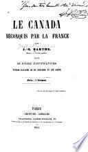 Le Canada reconquis par la France -- suivi de pièces justificatives--