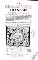Le cérémonial François, recueilli par Théodore Godefroy, ... et mis en lumière par Denys Godefroy