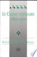 Le Champ littéraire 1860-1900