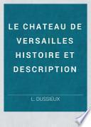 LE CHATEAU DE VERSAILLES HISTOIRE ET DESCRIPTION