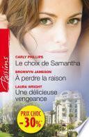 Le choix de Samantha - A perdre la raison - Une délicieuse vengeance