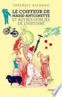 Le Coiffeur de Marie-Antoinette et autres oubliés de l'Histoire