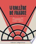 Le Collège de France. Cinq siècles de libre recherche