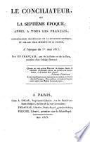 Le Conciliateur ou la 7. epoque, appel a tous les Francais; considerations impartiales sur la situation politique et sur les vrais interets de la France, a l'epoque du 1. mai 1815