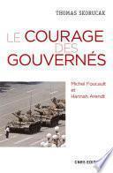 Le courage des gouvernés. Michel Foucault et Hannah Arendt