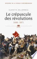 Le Crépuscule des révolutions. 1848-1871