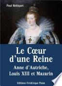 Le Cœur d'une Reine – Anne d'Autriche, Louis XIII et Mazarin