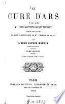 Le Curé d'Ars, vie de Jean-Baptiste-Marie Vianney, publiée sous les yeux et avec l'approbation de l'évêque de Belley