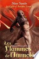 Le cycle d'Ardalia, tome 3 : Les Flammes de l'Immolé