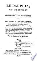 Le Dauphin, fils de Louis XV ou Vie privée des Bourbons, depuis le mariage de Louis XV en 1725, jusqu'à l'ouverture des Etats-généraux en 1789