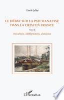 Le débat sur la psychanalyse dans la crise en France (Tome 2)