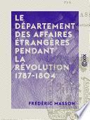 Le Département des affaires étrangères pendant la révolution 1787-1804