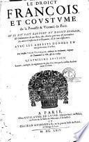 Le droict françois et coustume de la Prévosté et Vicomté de Paris, où il est fait rapport du droict romain et ordonnances de nos rois, des articles généraux et particuliers des autres coustumes de ce royaume et de leurs différences, avec les arrests donne