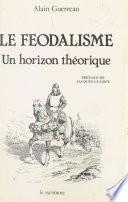 Le Féodalisme : Un horizon théorique