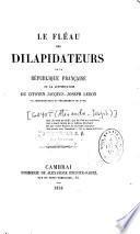 Le fléau des dilapidateurs de la République française ou la justification du citoyen Jacques-Joseph Lebon ex-administrateur du département du Nord,...