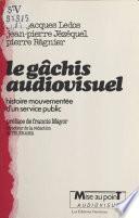 Le gâchis audiovisuel : histoire mouvementée d'un service public