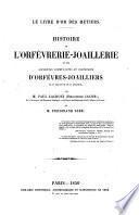Le livre d'or des metiers. Histoire de l'orfevrerie-joaillerie et des anciennes communautes et confreries d'orfeuvres-joailliers de la France et de la Belgique