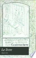 Le livre, historique, fabrication, achat, classement, usage et entretien