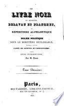 Le livre noire de Messieurs Delavau et Franchet, ou Répertoire alphabétique de la police politique sous le ministère déplorable