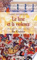 Le Luxe et la violence. Domination et contestation chez Ibn Khaldûn
