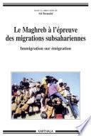 Le Maghreb à l'épreuve des migrations subsahariennes