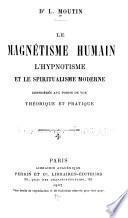 Le magnétisme humain; l'hypnotisme et le spiritualisme moderne