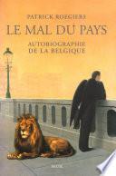 Le Mal du pays. Autobiographie de la Belgique