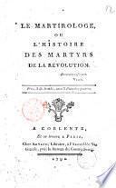 Le martirologe, ou, L'histoire des martyrs de la Révolution