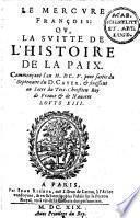 Le Mercure françois, ou La suitte de l'histoire de la paix, commençant l'an MDCV ..., & finissant au sacre du très-chrétien Roy de France & de Navarre Louys XIII