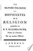 Le militaire philosophe, ou, Difficultés sur la religion proposées au R.P. Malebranche, prêtre de l'Oratoire