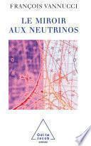 Le Miroir aux neutrinos
