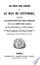 Le mois des anges, ou: Le mois de septembre, consacré à la dévotion aux neuf choeurs et à la Reine des Anges, et en particulier à l'ange gardien