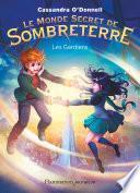 Le Monde secret de Sombreterre (Tome 2) - Les Gardiens