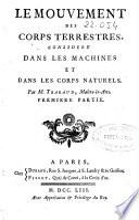 Le mouvement des corps térrestres consideré dans les machines et dans les corps naturels