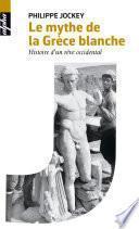 Le mythe de la Grèce blanche. Histoire d'un rêve occidental