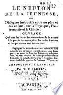 Le Newton de la jeunesse, ou dialogues instructifs entre un père et ses enfants, sur la physique, l'astronomie et la chimie