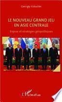 Le nouveau grand jeu en Asie centrale