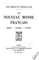 Le nouveau monde Francais, Maroc, Algérie, Tunisie