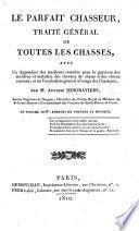Le Parfait chasseur, traité général de toutes les chasses, etc. [With plates and the music of hunting calls.]