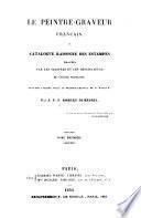 Le peintre-graveur français, ou, Catalogue raisonné des estampes gravées par les peintres et les dessinateurs de l'école française