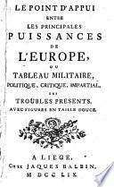 Le point d'appui entre les principales puissances de l'Europe ou Tableau militaire, politique, critique, impartial des troubles present