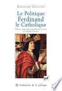 Le Politique. Ferdinand le Catholique