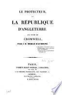 Le protecteur ou la République d'Angleterre aux jours de Cromwell
