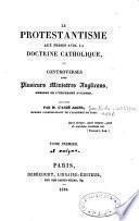 Le Protestantisme aux prises avec la doctrine catholique, ou Controverses avec plusieurs ministres anglicans,... soutenues par M. l'abbé Jager,...