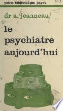 Le psychiatre aujourd'hui