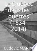Le Québec dans les guerres (1534-2014)