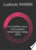 Le Québec sous l'occupation britannique (1759-1871)