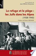 Le refuge et le piège : les Juifs dans les Alpes (1938-1945)