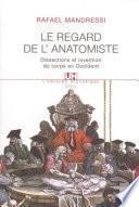 Le Regard de l'anatomiste. Dissections et invention du corps en Occident